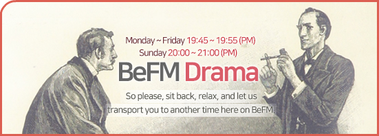 BeFM Drama :So please, sit back, relax, and let us transport you to another time here on BeFM.